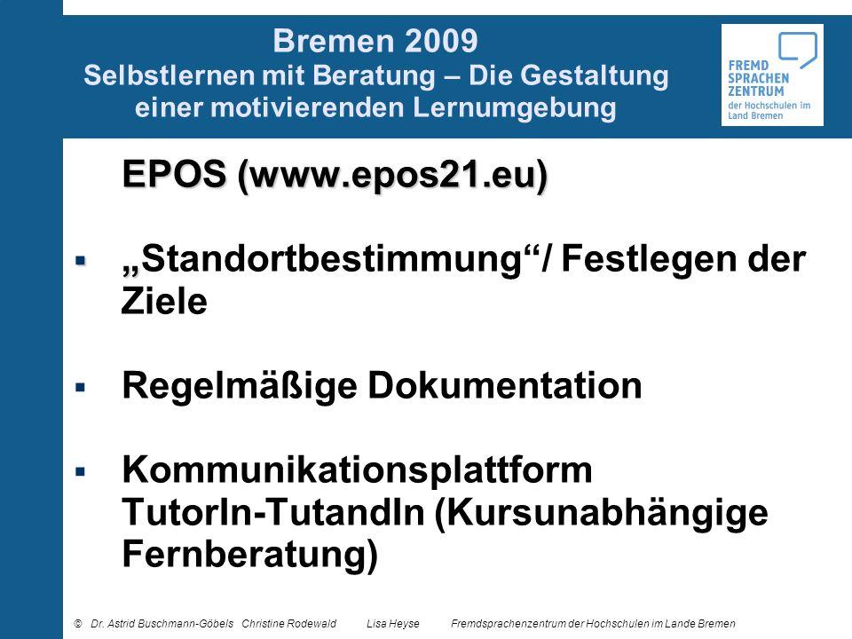 Bremen 2009 Selbstlernen mit Beratung – Die Gestaltung einer motivierenden Lernumgebung EPOS (www.epos21.eu) Standortbestimmung/ Festlegen der Ziele R