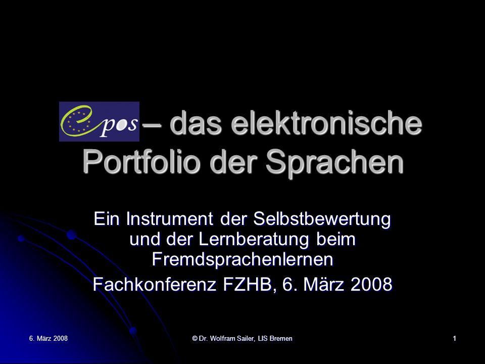 6. März 2008© Dr. Wolfram Sailer, LIS Bremen1 epos – das elektronische Portfolio der Sprachen Ein Instrument der Selbstbewertung und der Lernberatung