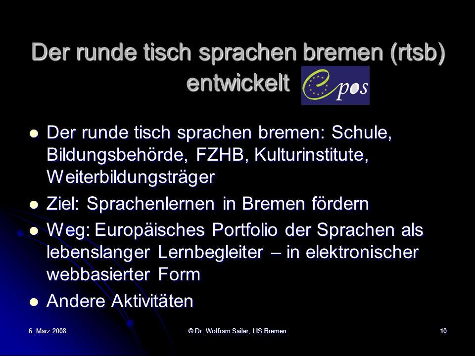 6. März 2008© Dr. Wolfram Sailer, LIS Bremen10 Der runde tisch sprachen bremen (rtsb) entwickelt Der runde tisch sprachen bremen: Schule, Bildungsbehö