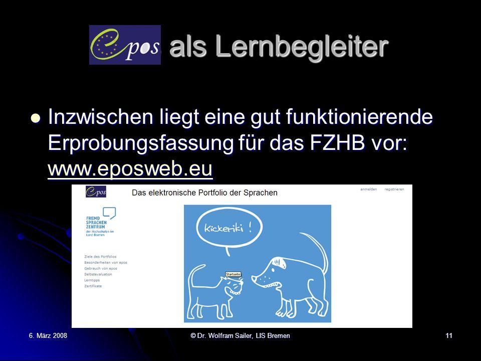 6. März 2008© Dr. Wolfram Sailer, LIS Bremen11 Epos als Lernbegleiter Inzwischen liegt eine gut funktionierende Erprobungsfassung für das FZHB vor: ww