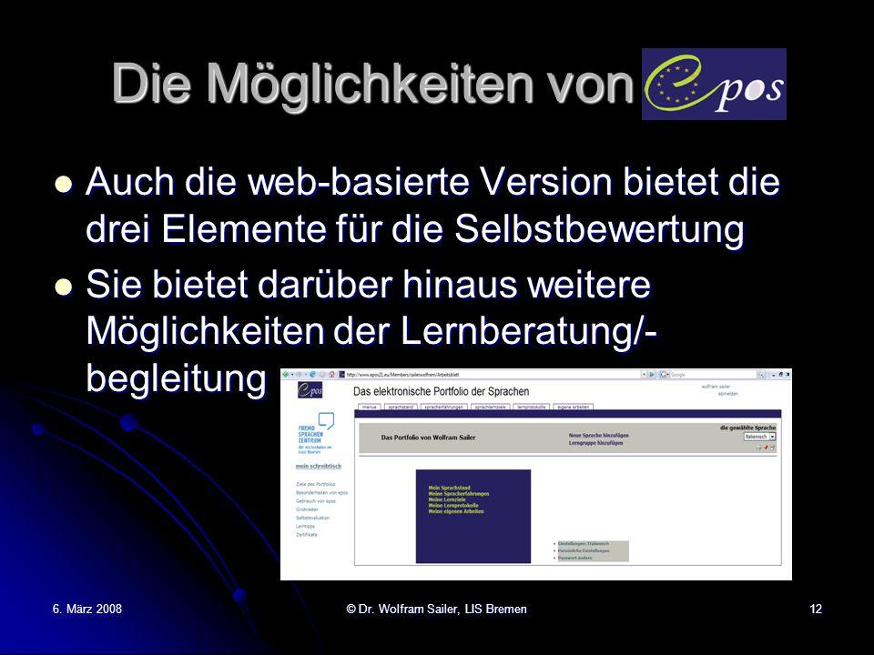 6. März 2008© Dr. Wolfram Sailer, LIS Bremen12 Die Möglichkeiten von epos Auch die web-basierte Version bietet die drei Elemente für die Selbstbewertu