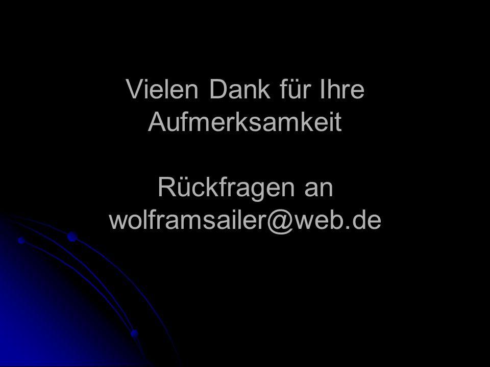 Vielen Dank für Ihre Aufmerksamkeit Rückfragen an wolframsailer@web.de