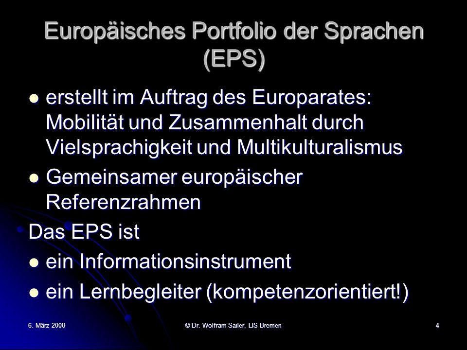 6. März 2008© Dr. Wolfram Sailer, LIS Bremen4 Europäisches Portfolio der Sprachen (EPS) erstellt im Auftrag des Europarates: Mobilität und Zusammenhal