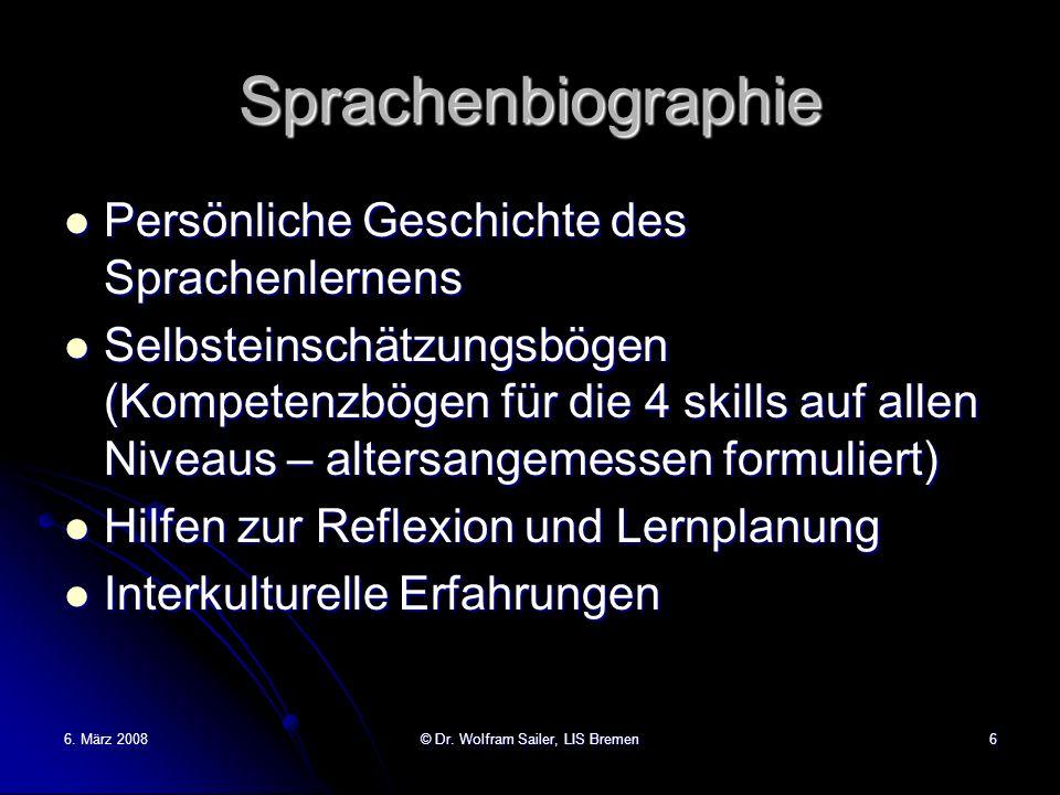 6. März 2008© Dr. Wolfram Sailer, LIS Bremen6 Sprachenbiographie Persönliche Geschichte des Sprachenlernens Persönliche Geschichte des Sprachenlernens