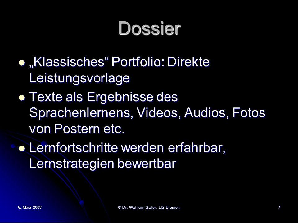 6. März 2008© Dr. Wolfram Sailer, LIS Bremen7 Dossier Klassisches Portfolio: Direkte Leistungsvorlage Klassisches Portfolio: Direkte Leistungsvorlage