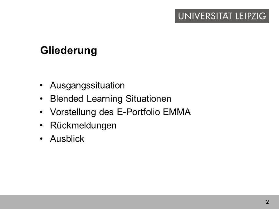 2 Gliederung Ausgangssituation Blended Learning Situationen Vorstellung des E-Portfolio EMMA Rückmeldungen Ausblick
