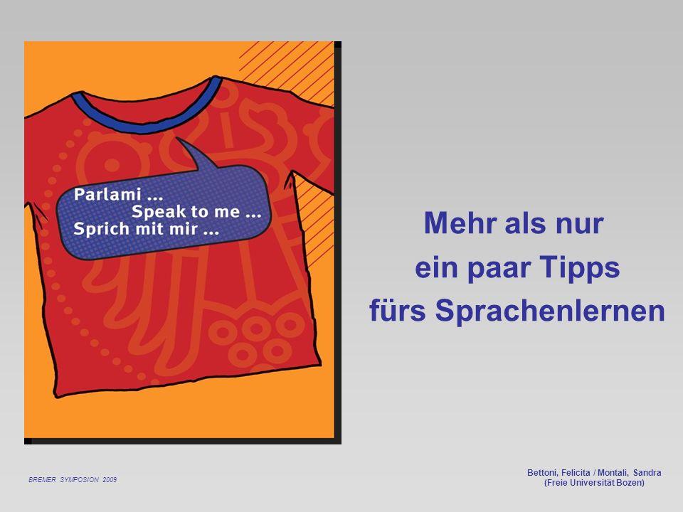 Bettoni, Felicita / Montali, Sandra (Freie Universität Bozen) Mehr als nur ein paar Tipps fürs Sprachenlernen BREMER SYMPOSION 2009
