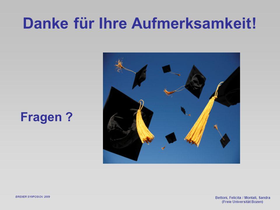 Bettoni, Felicita / Montali, Sandra (Freie Universität Bozen) Danke für Ihre Aufmerksamkeit! BREMER SYMPOSION 2009 Fragen ?