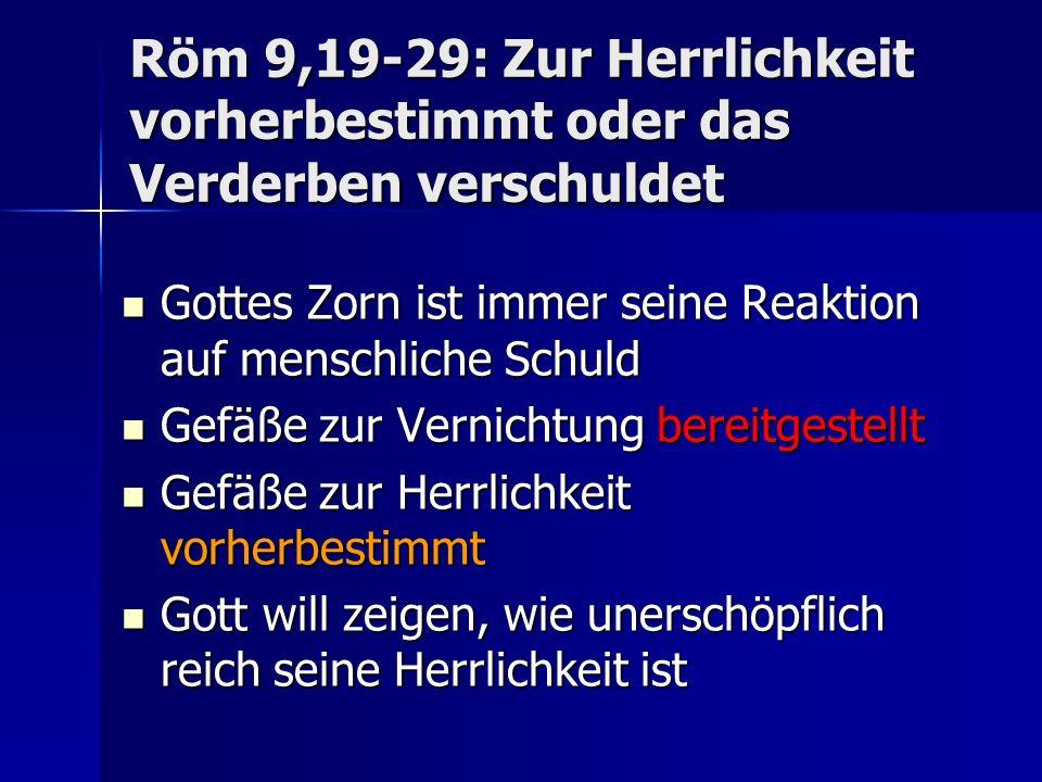 Röm 9,19-29: Zur Herrlichkeit vorherbestimmt oder das Verderben verschuldet Gottes Zorn ist immer seine Reaktion auf menschliche Schuld Gottes Zorn is