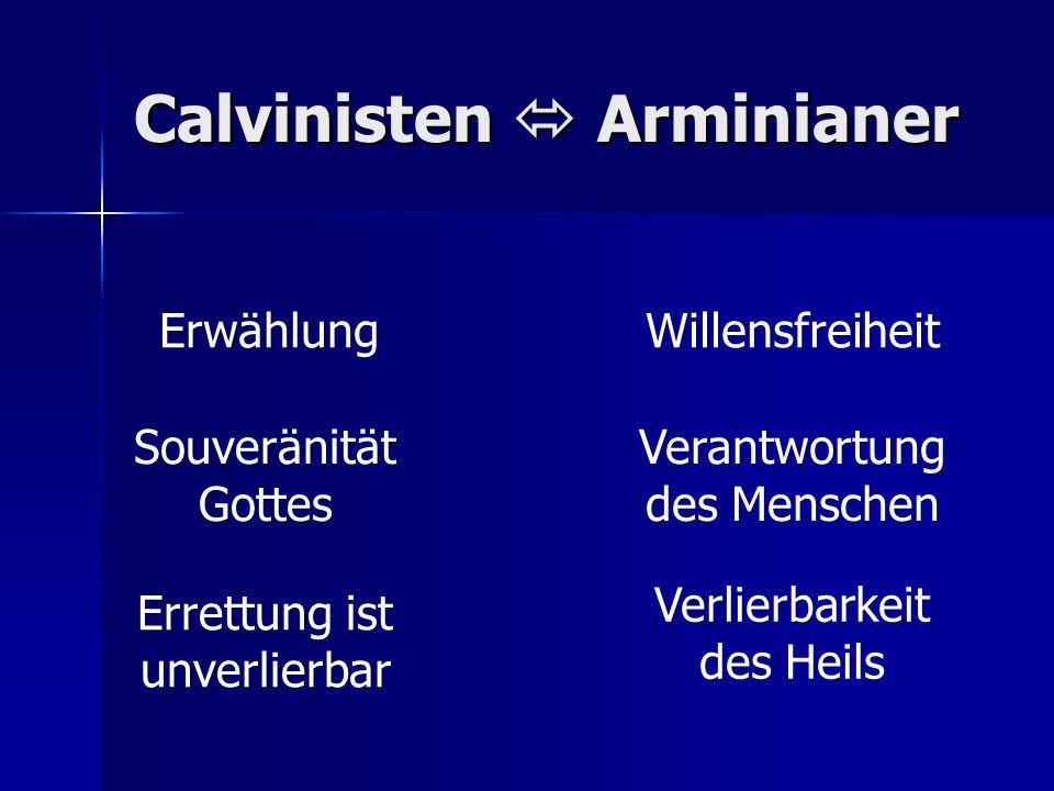 Calvinisten Arminianer ErwählungWillensfreiheit Souveränität Gottes Verantwortung des Menschen Errettung ist unverlierbar Verlierbarkeit des Heils