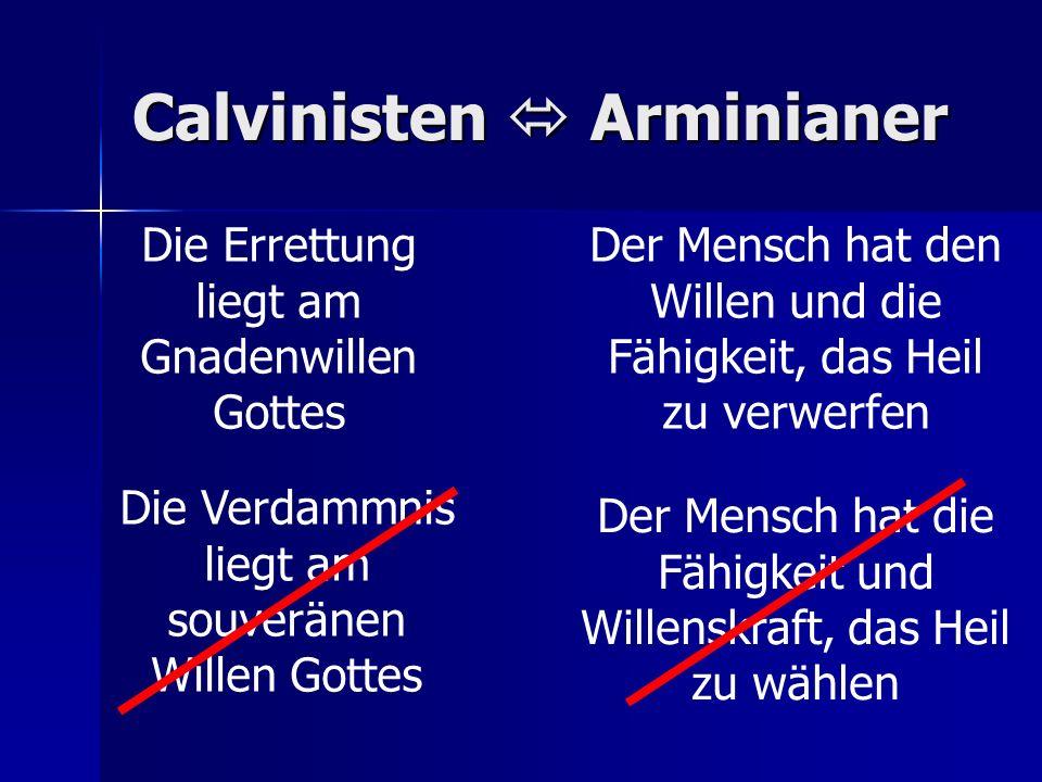 Calvinisten Arminianer Die Errettung liegt am Gnadenwillen Gottes Der Mensch hat den Willen und die Fähigkeit, das Heil zu verwerfen Die Verdammnis liegt am souveränen Willen Gottes Der Mensch hat die Fähigkeit und Willenskraft, das Heil zu wählen