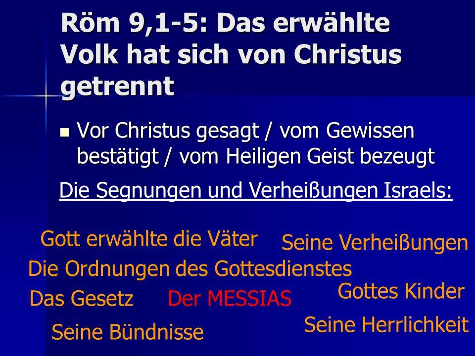 Röm 9,1-5: Das erwählte Volk hat sich von Christus getrennt Die Segnungen und Verheißungen Israels: Gottes Kinder Seine Herrlichkeit Vor Christus gesa