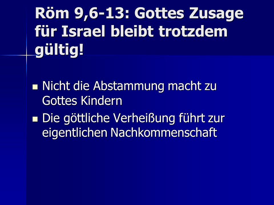 Röm 9,6-13: Gottes Zusage für Israel bleibt trotzdem gültig! Nicht die Abstammung macht zu Gottes Kindern Nicht die Abstammung macht zu Gottes Kindern