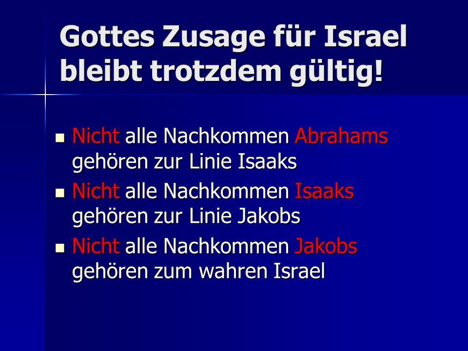 Gottes Zusage für Israel bleibt trotzdem gültig! Nicht alle Nachkommen Abrahams gehören zur Linie Isaaks Nicht alle Nachkommen Abrahams gehören zur Li