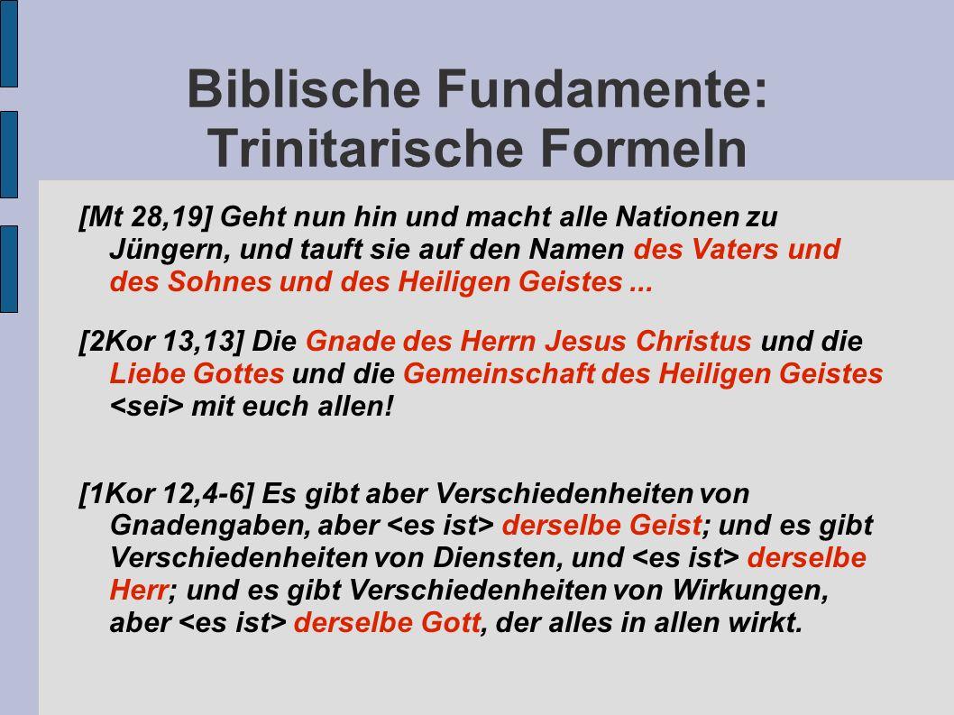 Biblische Fundamente: Trinitarische Formeln [Mt 28,19] Geht nun hin und macht alle Nationen zu Jüngern, und tauft sie auf den Namen des Vaters und des