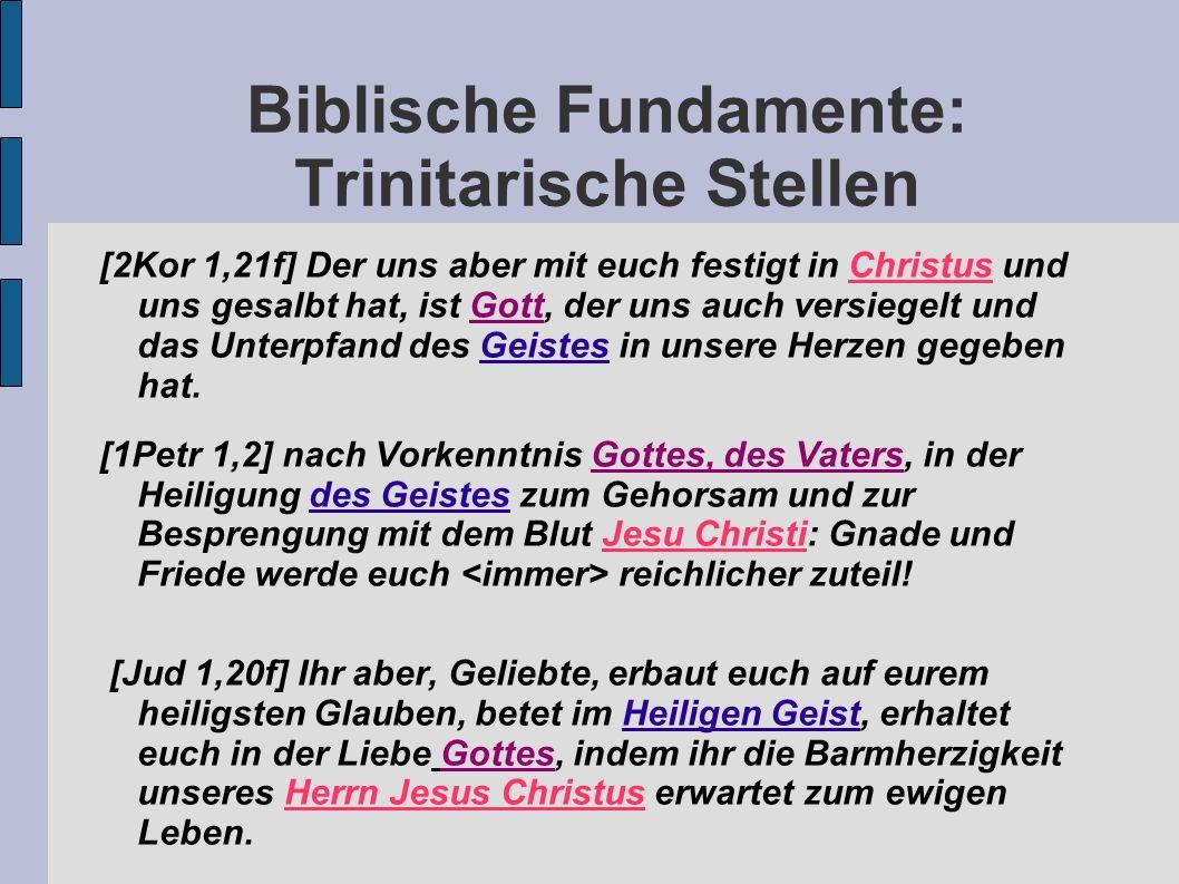 Biblische Fundamente: Trinitarische Stellen [2Kor 1,21f] Der uns aber mit euch festigt in Christus und uns gesalbt hat, ist Gott, der uns auch versieg