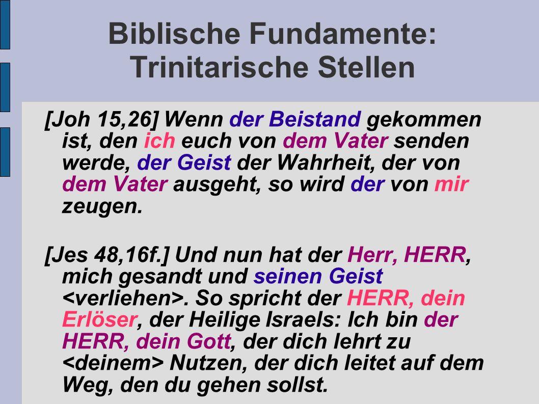 Biblische Fundamente: Trinitarische Stellen [Joh 15,26] Wenn der Beistand gekommen ist, den ich euch von dem Vater senden werde, der Geist der Wahrhei
