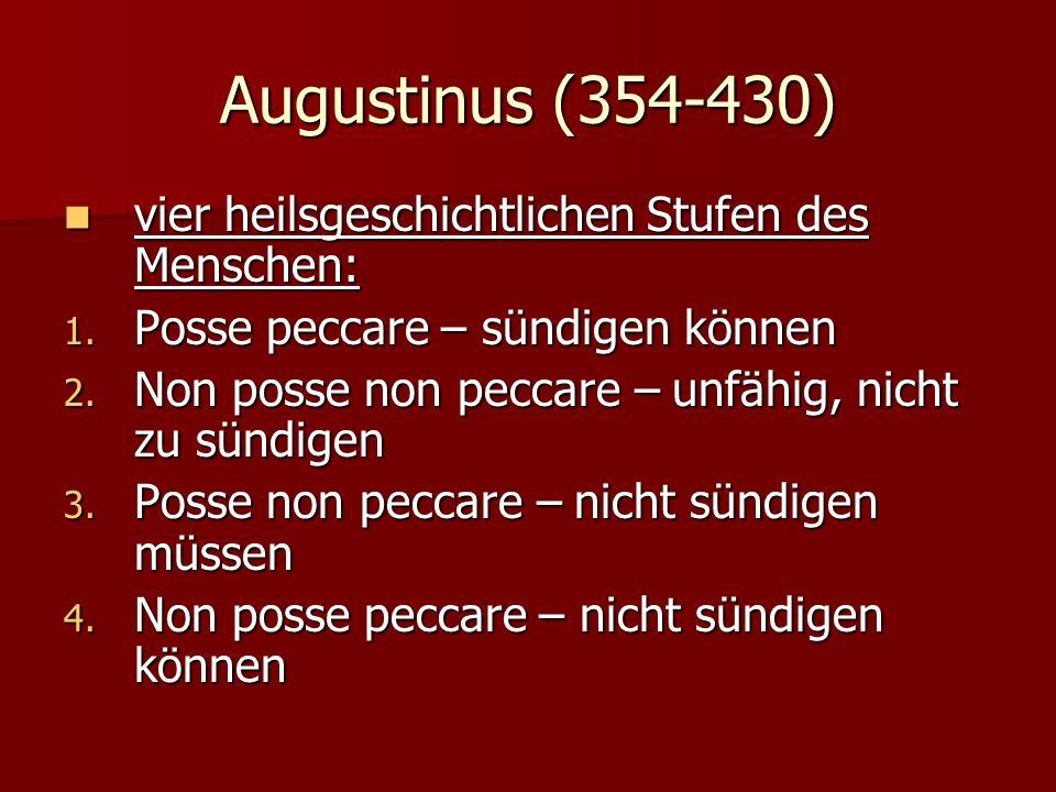 Augustinus (354-430) vier heilsgeschichtlichen Stufen des Menschen: vier heilsgeschichtlichen Stufen des Menschen: 1.