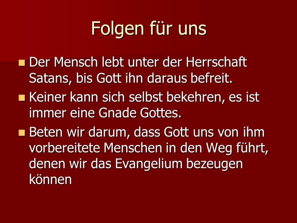 Folgen für uns Der Mensch lebt unter der Herrschaft Satans, bis Gott ihn daraus befreit.
