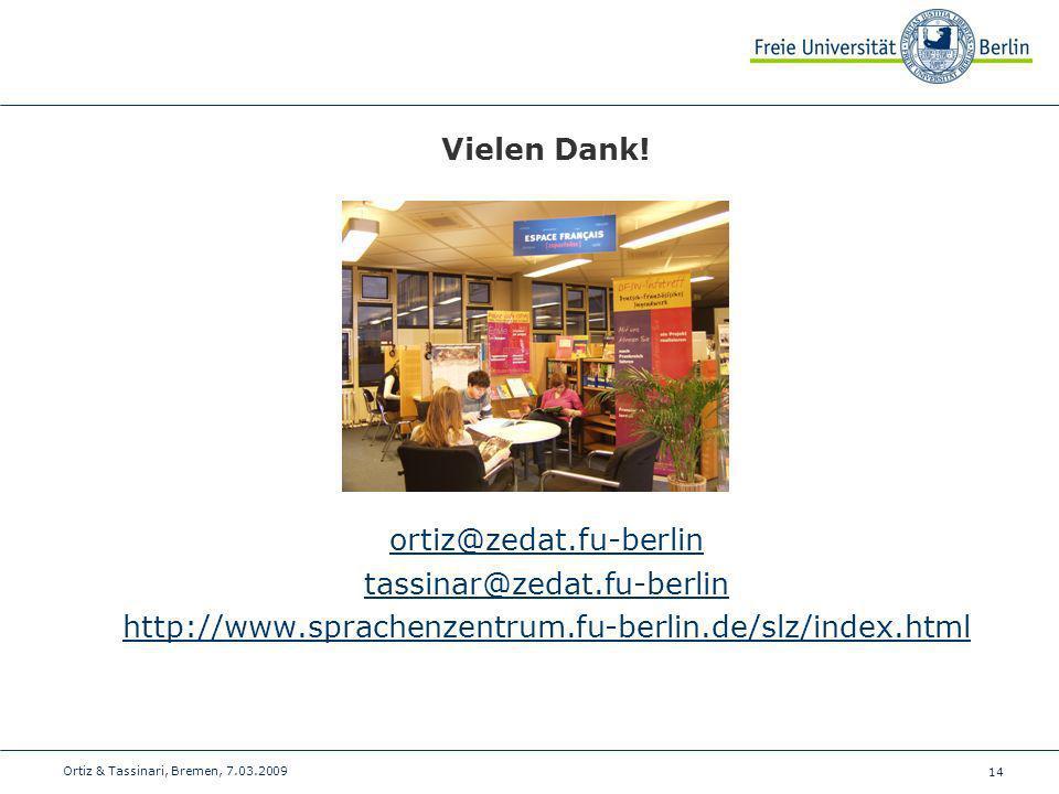 14 Ortiz & Tassinari, Bremen, 7.03.2009 Vielen Dank! ortiz@zedat.fu-berlin tassinar@zedat.fu-berlin http://www.sprachenzentrum.fu-berlin.de/slz/index.