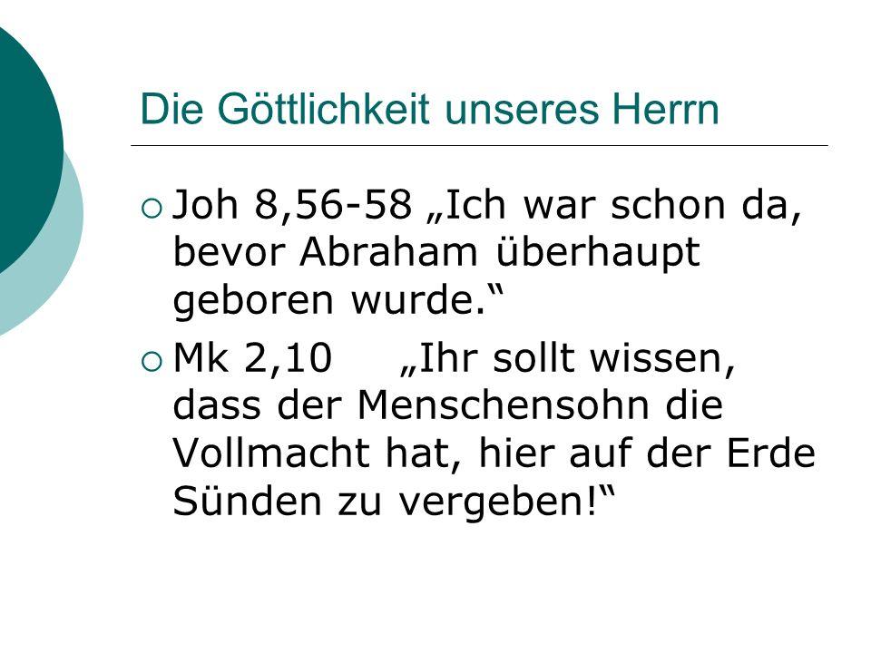 Die Göttlichkeit unseres Herrn Joh 8,56-58 Ich war schon da, bevor Abraham überhaupt geboren wurde. Mk 2,10 Ihr sollt wissen, dass der Menschensohn di