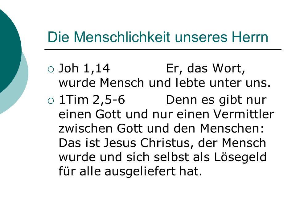 Die Menschlichkeit unseres Herrn Joh 1,14 Er, das Wort, wurde Mensch und lebte unter uns. 1Tim 2,5-6Denn es gibt nur einen Gott und nur einen Vermittl
