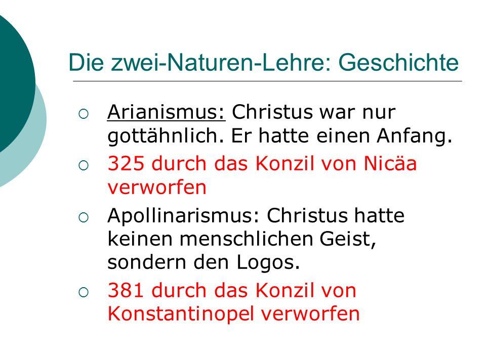 Die zwei-Naturen-Lehre: Geschichte Arianismus: Christus war nur gottähnlich. Er hatte einen Anfang. 325 durch das Konzil von Nicäa verworfen Apollinar