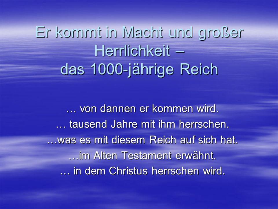 Das Tausendjährige Reich im Alten Testament Wo vom Wiederkommen des Messias die Rede ist und seine Herrschaft beschrieben wird, könnte es sich um das Tausendjährige Reich handeln.