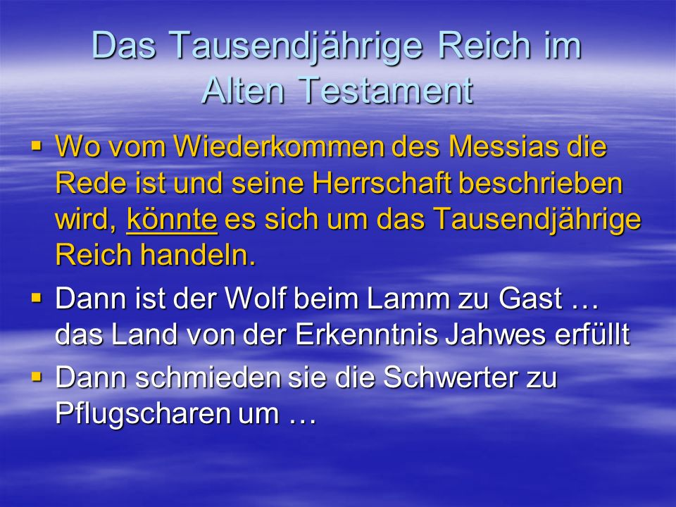 Das Tausendjährige Reich im Alten Testament Wo vom Wiederkommen des Messias die Rede ist und seine Herrschaft beschrieben wird, könnte es sich um das