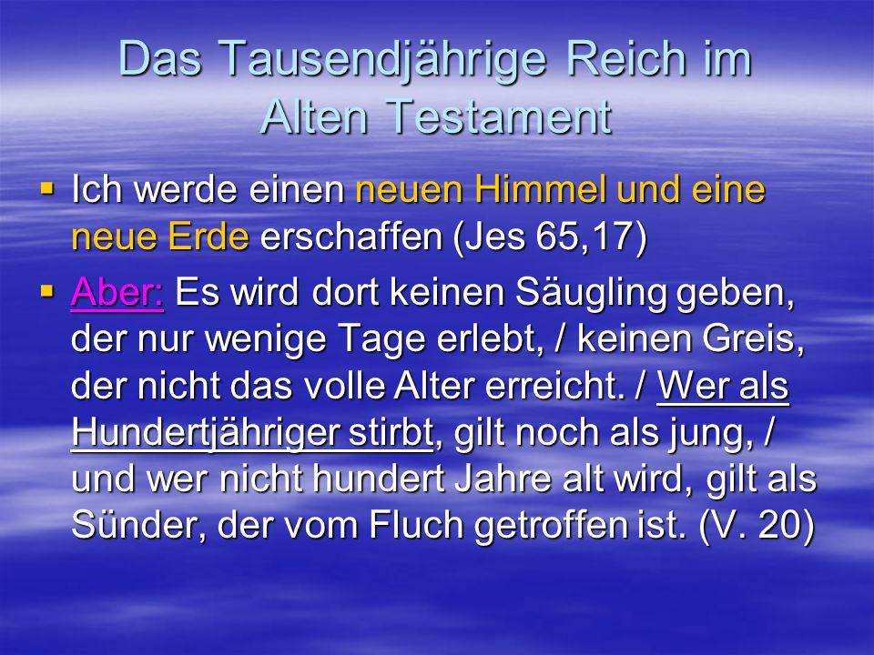 Das Tausendjährige Reich im Alten Testament Ich werde einen neuen Himmel und eine neue Erde erschaffen (Jes 65,17) Ich werde einen neuen Himmel und ei