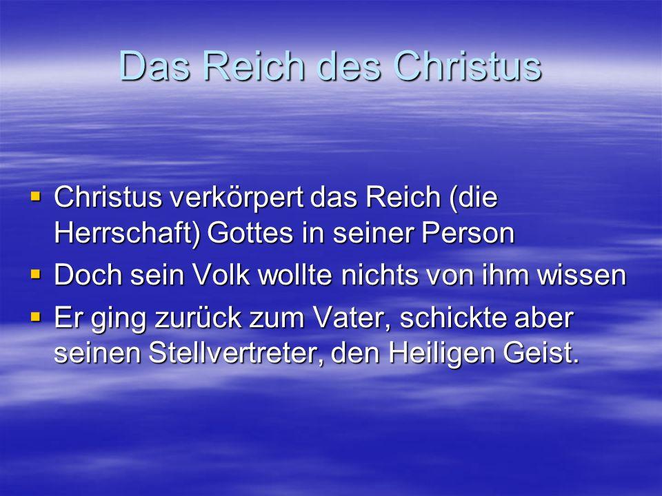 Das Reich des Christus Christus verkörpert das Reich (die Herrschaft) Gottes in seiner Person Christus verkörpert das Reich (die Herrschaft) Gottes in