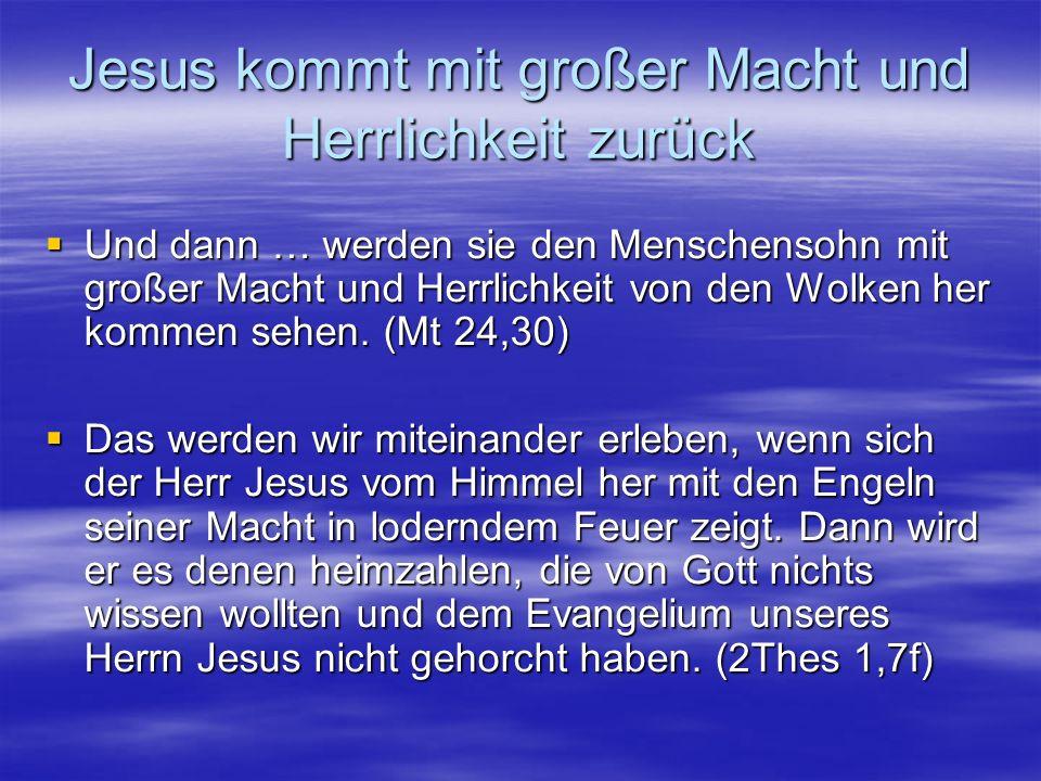 Jesus kommt mit großer Macht und Herrlichkeit zurück Und dann … werden sie den Menschensohn mit großer Macht und Herrlichkeit von den Wolken her komme