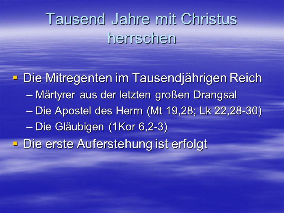 Tausend Jahre mit Christus herrschen Die Mitregenten im Tausendjährigen Reich Die Mitregenten im Tausendjährigen Reich –Märtyrer aus der letzten große