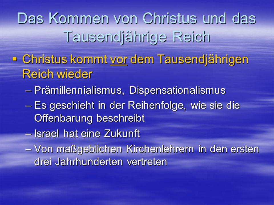 Das Kommen von Christus und das Tausendjährige Reich Christus kommt vor dem Tausendjährigen Reich wieder Christus kommt vor dem Tausendjährigen Reich