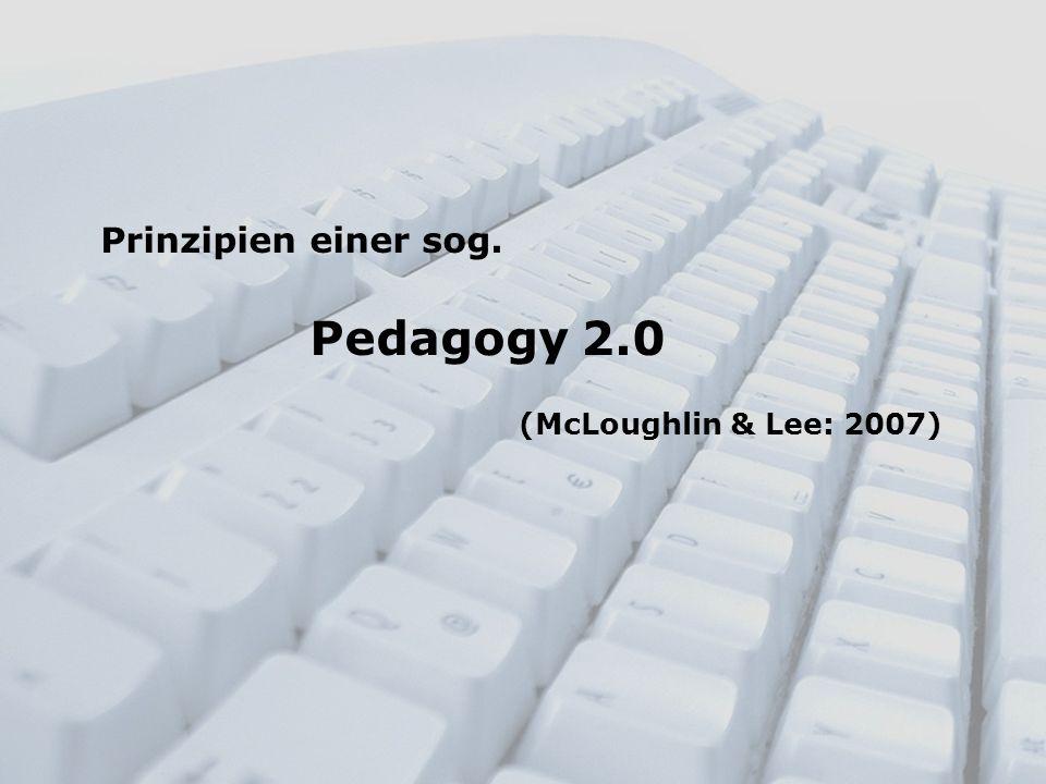 Prinzipien einer sog. Pedagogy 2.0 (McLoughlin & Lee: 2007)