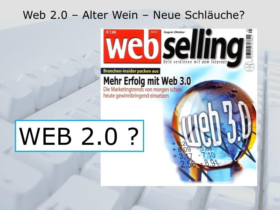 Web 2.0 – Alter Wein – Neue Schläuche? WEB 2.0 ?