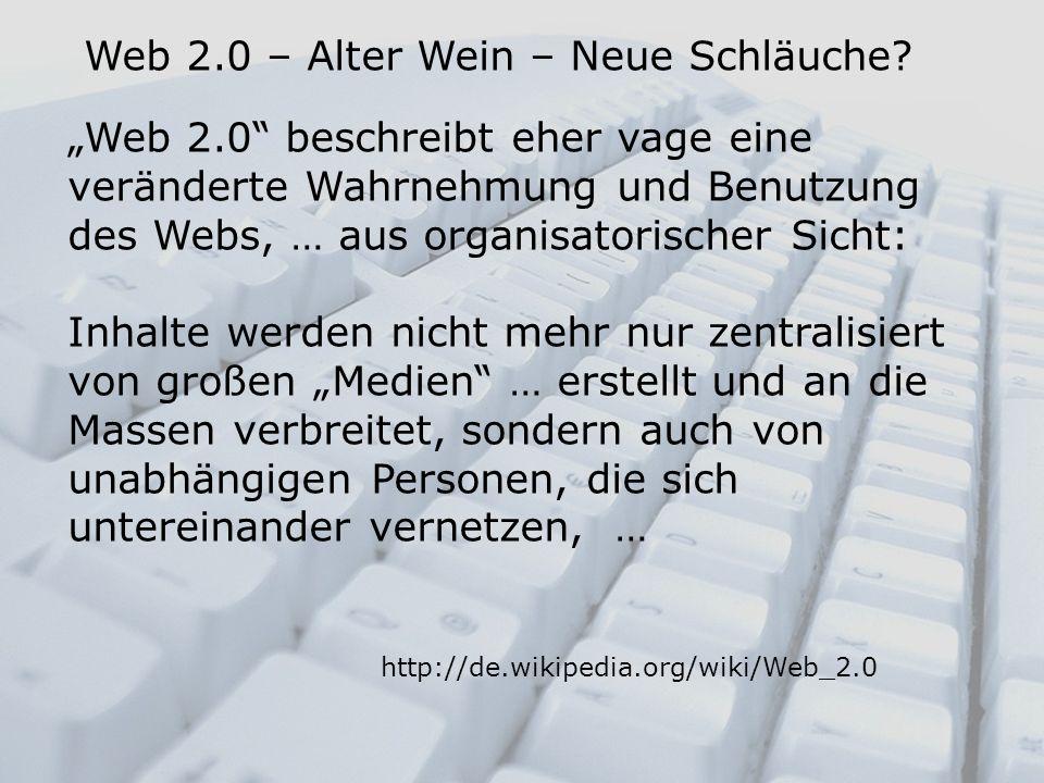 Web 2.0 beschreibt eher vage eine veränderte Wahrnehmung und Benutzung des Webs, … aus organisatorischer Sicht: Inhalte werden nicht mehr nur zentrali