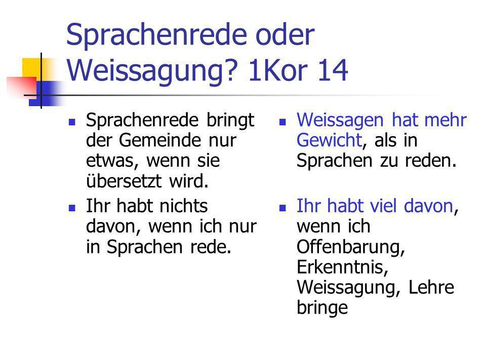Sprachenrede oder Weissagung? 1Kor 14 Sprachenrede bringt der Gemeinde nur etwas, wenn sie übersetzt wird. Ihr habt nichts davon, wenn ich nur in Spra