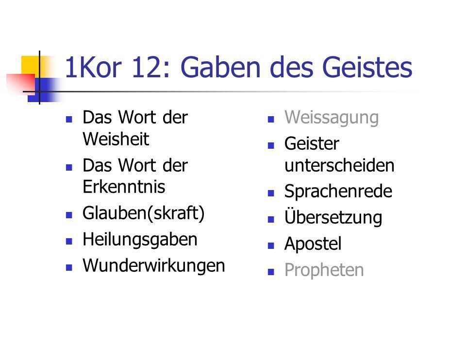 1Kor 12: Gaben des Geistes Das Wort der Weisheit Das Wort der Erkenntnis Glauben(skraft) Heilungsgaben Wunderwirkungen Weissagung Geister unterscheide