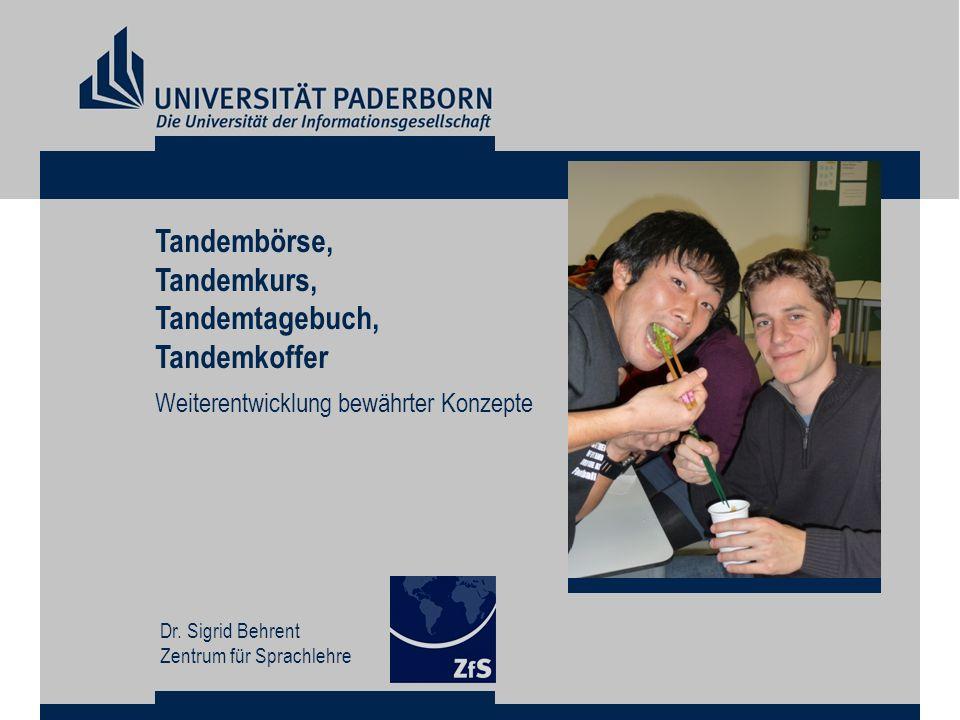 Tandembörse, Tandemkurs, Tandemtagebuch, Tandemkoffer Weiterentwicklung bewährter Konzepte Dr. Sigrid Behrent Zentrum für Sprachlehre