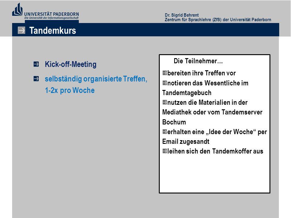 Kick-off-Meeting selbständig organisierte Treffen, 1-2x pro Woche Dr. Sigrid Behrent Zentrum für Sprachlehre (ZfS) der Universität Paderborn Tandemkur