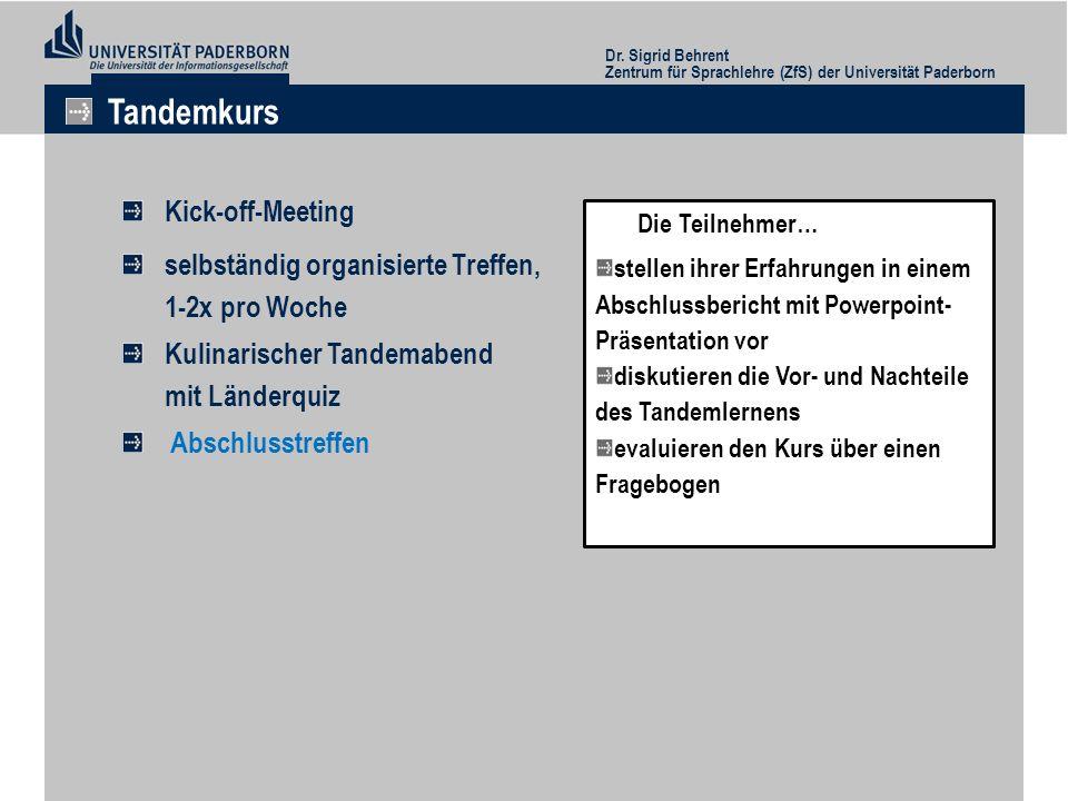 Dr. Sigrid Behrent Zentrum für Sprachlehre (ZfS) der Universität Paderborn Tandemkurs Die Teilnehmer… stellen ihrer Erfahrungen in einem Abschlussberi