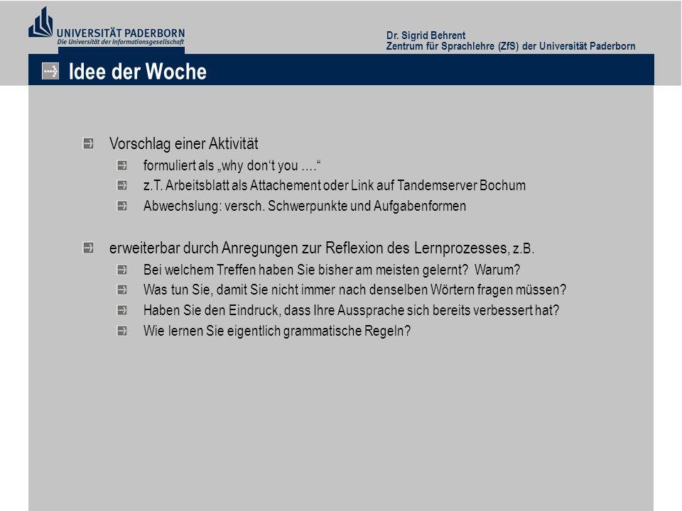 Dr. Sigrid Behrent Zentrum für Sprachlehre (ZfS) der Universität Paderborn Idee der Woche Vorschlag einer Aktivität formuliert als why dont you …. z.T