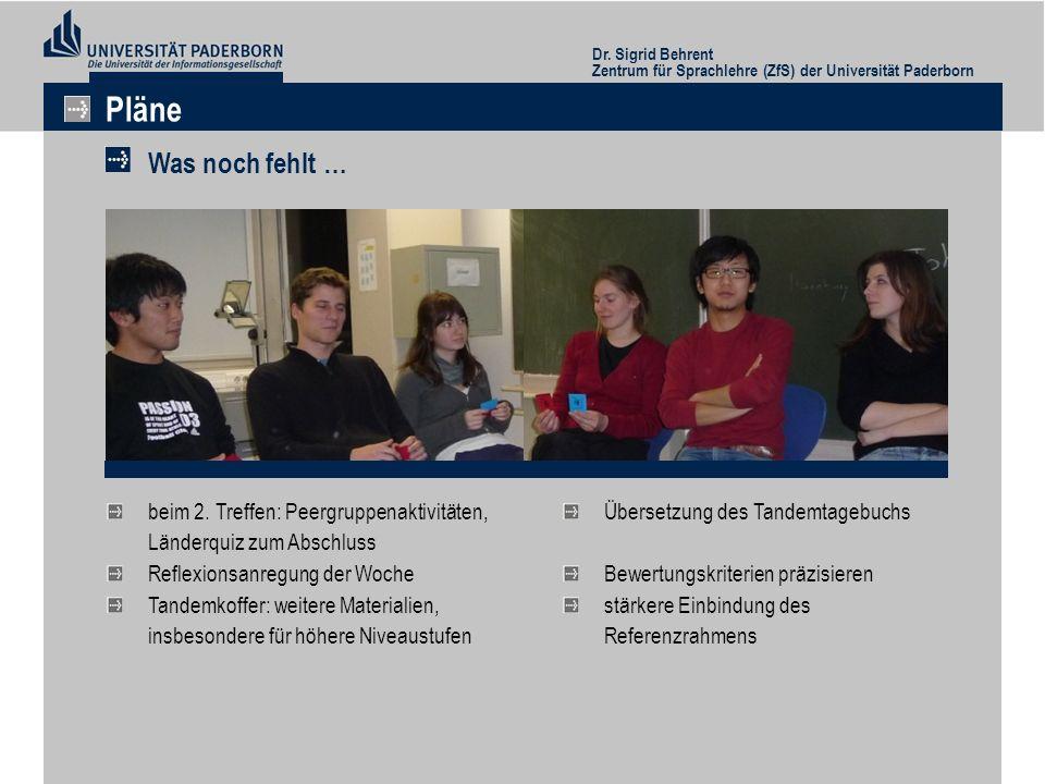Dr. Sigrid Behrent Zentrum für Sprachlehre (ZfS) der Universität Paderborn Pläne Was noch fehlt … beim 2. Treffen: Peergruppenaktivitäten, Länderquiz
