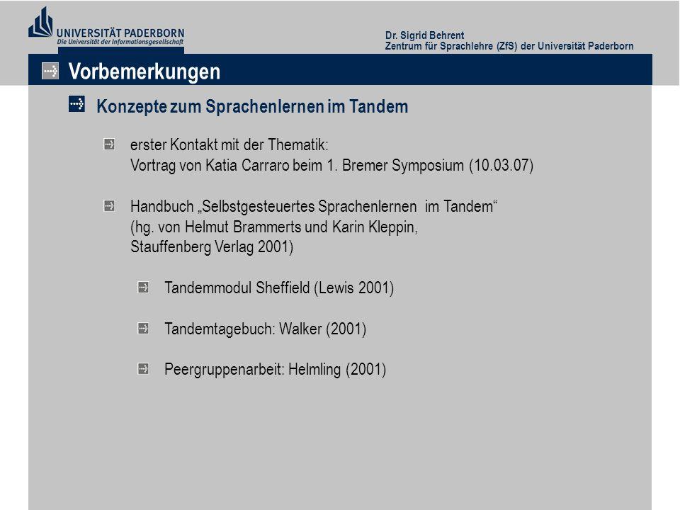 Vorbemerkungen Konzepte zum Sprachenlernen im Tandem Dr. Sigrid Behrent Zentrum für Sprachlehre (ZfS) der Universität Paderborn erster Kontakt mit der