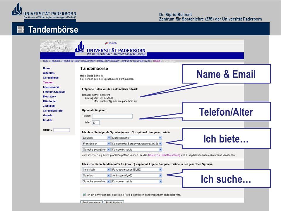 Dr. Sigrid Behrent Zentrum für Sprachlehre (ZfS) der Universität Paderborn Tandembörse Ich biete… Ich suche… Name & Email Telefon/Alter