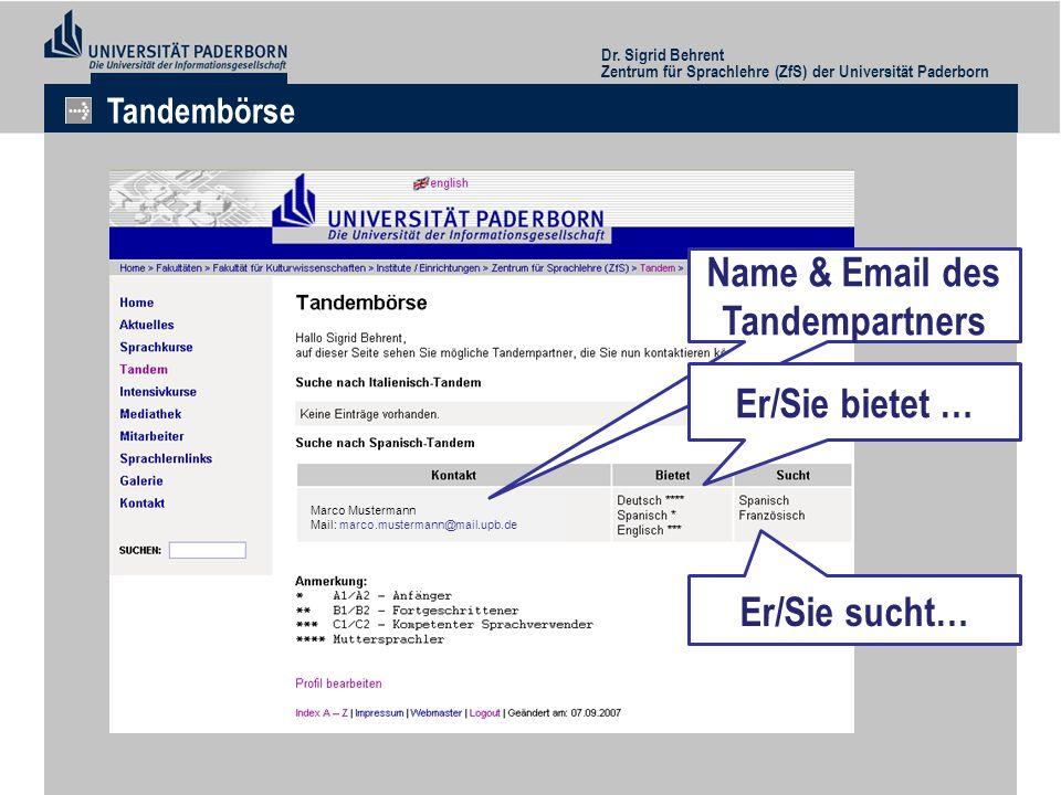 Dr. Sigrid Behrent Zentrum für Sprachlehre (ZfS) der Universität Paderborn Tandembörse Marco Mustermann Mail: marco.mustermann@mail.upb.de Name & Emai