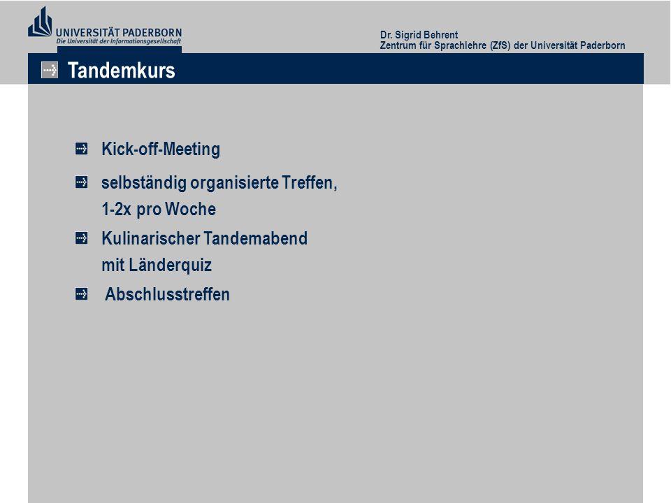 Dr. Sigrid Behrent Zentrum für Sprachlehre (ZfS) der Universität Paderborn Tandemkurs Kick-off-Meeting selbständig organisierte Treffen, 1-2x pro Woch