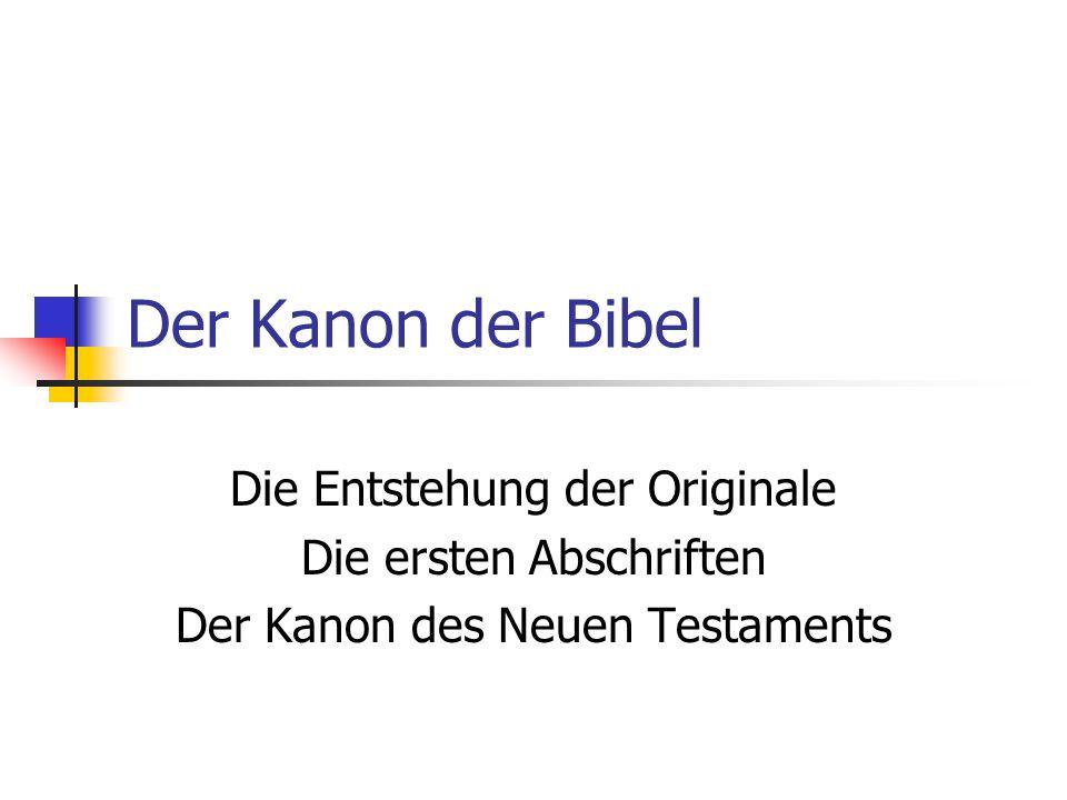 Der Kanon der Bibel Die Entstehung der Originale Die ersten Abschriften Der Kanon des Neuen Testaments
