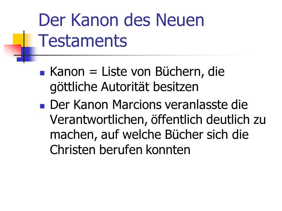 Der Kanon des Neuen Testaments Kanon = Liste von Büchern, die göttliche Autorität besitzen Der Kanon Marcions veranlasste die Verantwortlichen, öffent